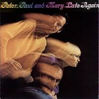 Peter, Paul and Mary - Late Again