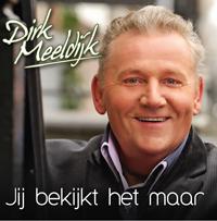Dirk Meeldijk - Jij Bekijkt Het Maar