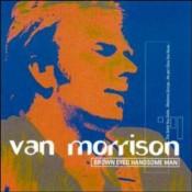 Van Morrison - Brown Eyed Handsome Man