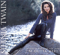 Shania Twain - (If You're Not In It for Love) I'm Outta Here