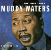 Muddy Waters - The Lost Tapes
