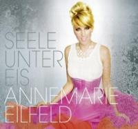 Annemarie Eilfeld - Seele unter Eis