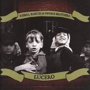 Lucero - Rebels, Rogues & Sworn Brothers