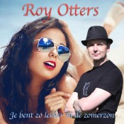 Roy Otters - Je bent zo lekker in de zomerzon