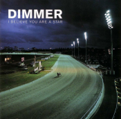 Dimmer - I Believe You Are a Star