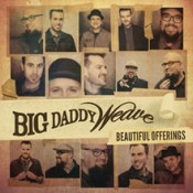Big Daddy Weave - Beautiful Offerings (Deluxe edition)