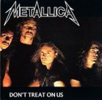 Metallica - Don't Treat On Us