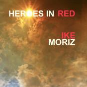 Ike Moriz - Heroes In Red