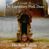 The Legendary Pink Dots - A Guide To The Legendary Pink Dots Vol. 1: The Best Ballads