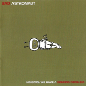 Bad Astronaut - Houston: We Have a Drinking Problem