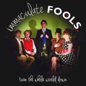 Immaculate Fools - Turn The Whole World Down