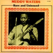 Muddy Waters - Rare And Unissued
