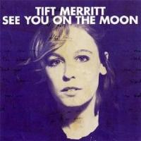 Tift Merritt - See You On The Moon
