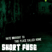 Short Fuse - Hate Brought to This Place Called Home