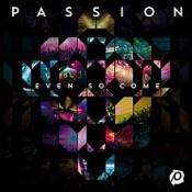 Chris Tomlin - Passion: Even So Come
