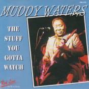 Muddy Waters - The Stuff You Gotta Watch