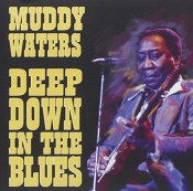 Muddy Waters - Deep Down In The Blues