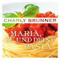 Charly Brunner - Maria, du und deine Pasta