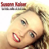 Susann Kaiser - Und dabei wollte ich dich lieben