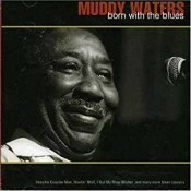 Muddy Waters - Born With The Blues