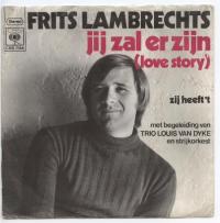 Frits Lambrechts - Jij zal er zijn (Love story) / Zij heeft 't (She touched me from drat the cat)