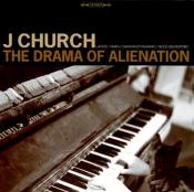 J Church - The Drama of Alienation