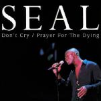 Seal - Don't Cry / Prayer For The Dying