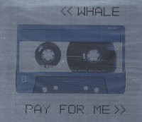 Whale - Pay For Me