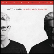 Matt Maher - Saints and Sinners (Deluxe edition)