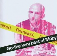 Moby - Go – The Very Best of Moby: Remixed