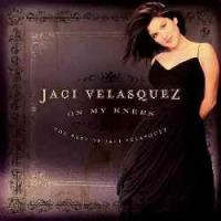 Jaci Velasquez - On My Knees: The Best Of Jaci Velasquez