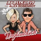 DJ Ostkurve - Unglaublich (feat. Alex Rosenrot)