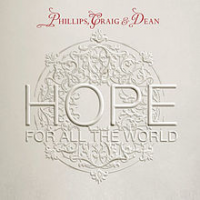Phillips, Craig and Dean - Hope For All The World