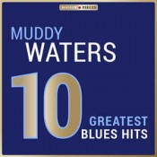 Muddy Waters - 10 Greatest Blues Hits (2014)