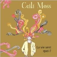 Ceilí Moss - La vie sent quoi?