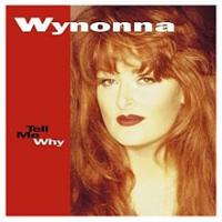 Wynonna Judd - Tell Me Why