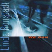 Linda Ronstadt - We Ran