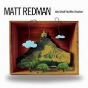 Matt Redman - We Shall Not Be Shaken