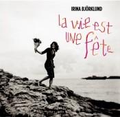 Irina Björklund - La Vie Est Une Fête