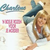 Charlene - 'n bosje rozen voor je moeder