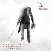 Ray Wylie Hubbard - A: Enlightenment B: Endarkenment (Hint: There Is No C)