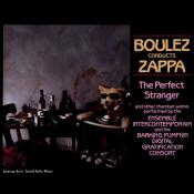 Frank Zappa - Boulez Conducts Zappa: The Perfect Stranger