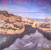 Deep Throat Choir - Be OK