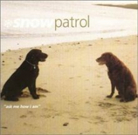 Snow Patrol - Ask Me How I Am
