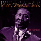 Muddy Waters - Goin' Way Back