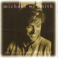 Michael W. Smith - The First Decade (1983–1993)