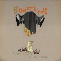 Bowerbirds - Hymns For A Dark Horse