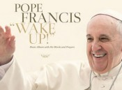 Pope Francis - Wake Up!
