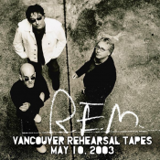 R.E.M. - Vancouver Rehearsal Tapes May 10. 2003