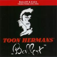 Toon Hermans - Ballot & Zaza - Vroeg werk (1951 - 1954)